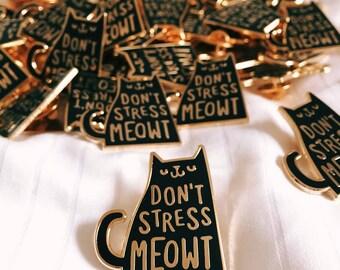 Don't Stress Meowt Enamel Lapel Pin   Enamel pin / pin game / cat pin badge / cute pin