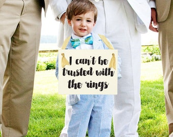 I Can't Be Trusted With The Rings Funny Wedding Sign for Ring Bearer | Young Page Boy Prop 1278