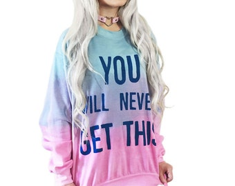 Customizable You Will Never Get This Sweatshirt