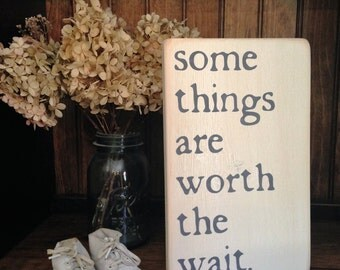 Some Things Are Worth The Wait Distressed Wood Sign Baby Nursery Wedding Love