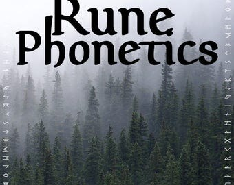 Rune Phonetics - Please Read for information regarding your Rune Inscriptions