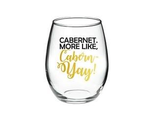 Funny Wine Glass - Cabernet - Cabernet. More like, Cabern-YAY!  Funny Wine glass - Wine Glass Pun - 21 oz Stemless Wine Glass