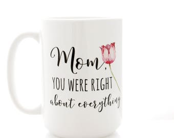 Coffee Mug. Mom, You Were Right About Everything. Mother's Day Gift from Daughter.