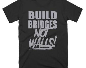 Build Bridges Not Walls T-Shirt Peace American Pride Equality USA America United States Humanity Tee Shirt Tshirt Mens Womens S-5XL