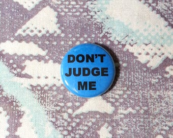Don't Judge Me Pinback Button or Magnet