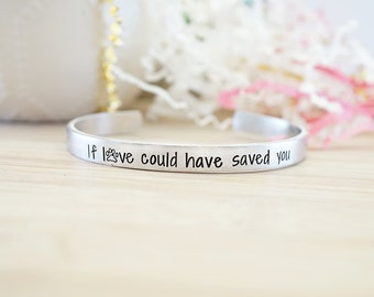 If Love Could Have Saved You Cuff Bracelet - Pet Memorial Jewelry - Pet Memorial Gifts - Pet Loss Bracelet - Hand Stamped Silver Bracelet