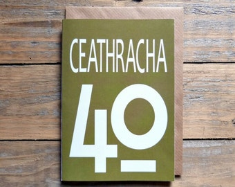 40 - Ceathracha card - Irish forty card, Cártaí as Gaeilge, Irish 40 card, Irish language birthday card, milestones, anniversary,
