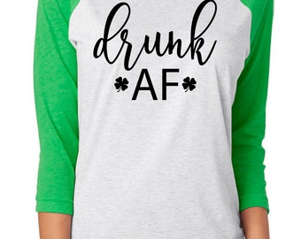 St Patricks Day. Drunk AF. Funny St Patrick's Day Shirt. Lucky Shamrock. Lucky AF. Drinks Well With Others. Shenanigans Shirt. Irish Shirt.