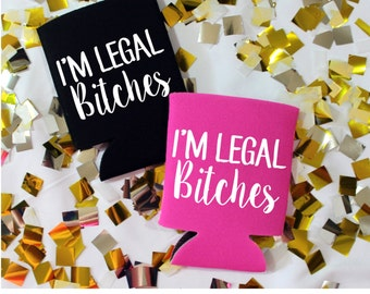 I'm Legal Bitches, Finally 21, Finally Legal, Drink Can Cooler, Beverage Insulator, 21st birthday party favor, birthday gift, 21st birthday