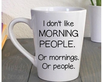 I Don't Like Morning People - Coffee Mug - Unique Coffee Mug- Funny Mug