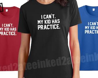 I can't my kid has practice baseball moms soccer moms tshirts hockey moms football moms
