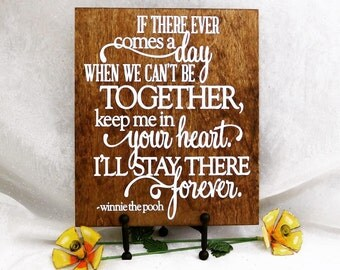 If There Ever Comes A Day When We Can't Be Together, Keep Me In Your Heart. I'll Stay There Forever -Winnie The Pooh Wedding Sign, Heaven