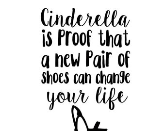 Cinderella Is Proof That A New Pair Of Shoes Can Change Your Life Decal - Di Cut Decal - Home/Laptop/Computer/Truck/Car Bumper Sticker Decal