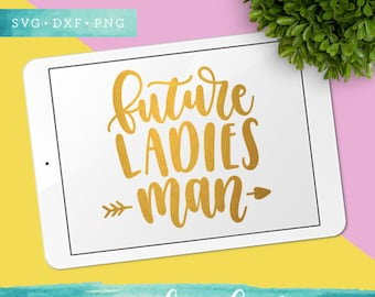 Future Ladies Man Svg Files / Valentine SVG Cutting Files / SVG for Cricut Silhouette / Arrow Svg SCAL Commercial Use