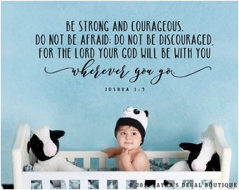 Be strong and courageous. Do not be afraid; do not be discouraged. For the lord your god will be with you. - JOSHUA 1:9 - Wall Decal