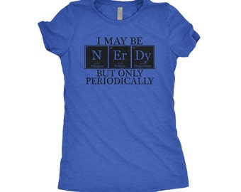 I May Be Nerdy, But Only Periodically Shirt - Periodic Table Shirt - Nerdy Shirt - Periodic Table Tee - Chemistry Tee - Periodic Table Gift