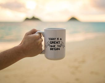"Motivational Quote Coffee Mug • ""Great Time to Begin"" • Inspirational Mug • Motivational Mug • Custom Mug"