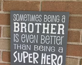 Sometimes Being a Big Brother Is Even Better Than Being A SUPER HERO Sign/Brother sign/GRAY/Home Decor/Children/Boys Room Decor/11.5 x 11.5