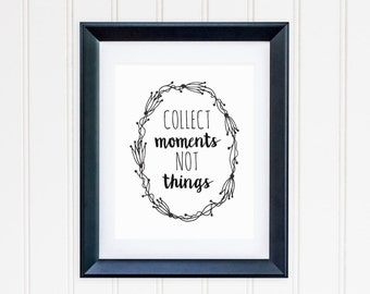 Collect Moments Not Things Printable Black and White Quote Print Inspirational Art Positive Quote Art Life Quote Words To Live By Minimalist