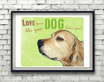 GOLDEN RETRIEVER dog art print green love your dog like your dog loves you 8x10