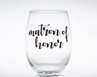 Matron Of Honor -- Wedding -- Maid of Honor -- Bridesmaid -- Bridal Party -- I Do -- Bride -- Wine Glass -- Stemless -- Gift for Her