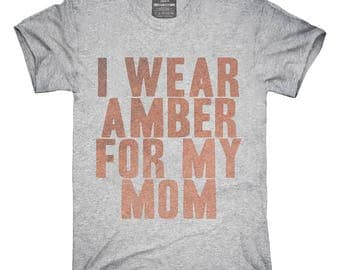 I Wear Amber For My Mom Awareness Support T-Shirt, Hoodie, Tank Top, Gifts