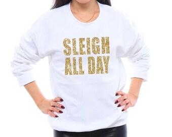 SLEIGH ALL DAY Unisex Sweatshirt, Ugly Christmas Sweater, Tacky Christmas Sweater, Christmas Shirt, Christmas Gifts, Funny Christmas Sweater