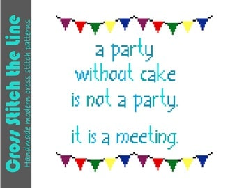 A party without cake is not a party. It is a meeting. Funny modern cross stitch sampler. Contemporary cross stitch pattern.
