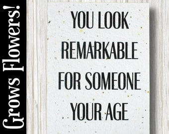 """GROWS WILDFLOWERS! - """"You look remarkable for someone your age"""" - Plant the Card - 100% recycled - #BD021"""