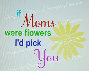 If Moms were flowers SVG Cutting File, Instant Download File, Cricut Cutting File, Silhouette Cutting File, Scrapbook Decal Cutting File