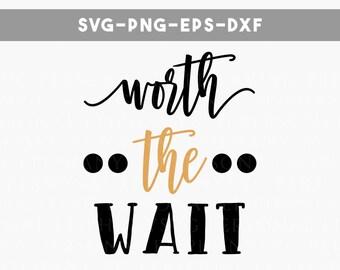 worth the wait svg file, take home newborn svg, babyshower gift, pregnancy reveal svg, gender reveal svg, silhouette cameo, dxf, eps, png