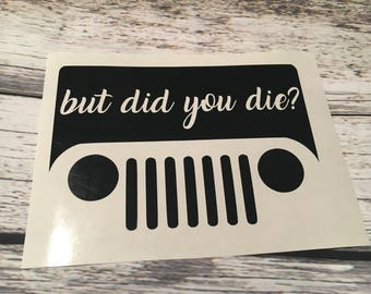 But did you die?  - Bad Driver - Car Decal - Gag Decal - Jeep Decal