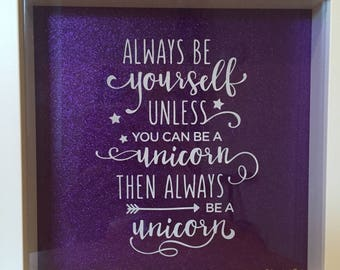 """Silhouette shadow box glitter frame """"always be yourself unless you can be a unicorn then always be a unicorn"""""""