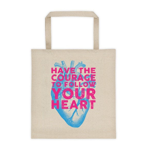 Have the Courage to Follow Your Heart |  Canvas Tote Bag