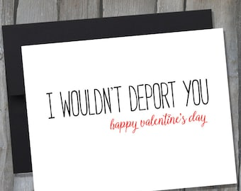I Wouldn't Deport You Funny Valentine's Day Card - Trump Valentine's Day Card - Buy 3 Get 1 Free