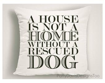 A House is not a Home Without a Rescued Dog Pillow, Gifts for Dog Lovers, Rescued Dog Throw Pillow, Dog Lover Gift, Dog Pillow Covers