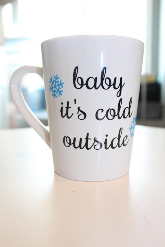 Baby It's Cold Outside coffee mug holiday mug winter Christmas snow