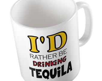I'd rather be drinking tequila mug