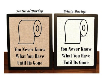You Never Know What You Have Until It's Gone | Toilet Paper Humor | Funny Bathroom Decor | Funny Bathroom Print | Rustic Bathroom Decor