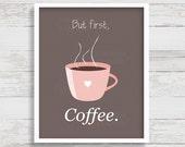 For Kimberley - But First Coffee Print, Coffee Sign, Coffee Printable, Kitchen Art, Wall Art, Printable Art, Coffee Home Decor