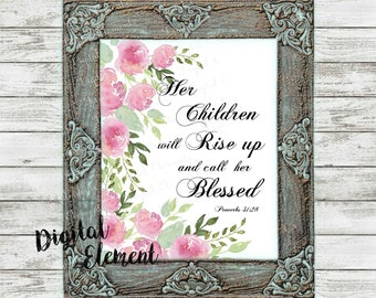 Digital Scriptures, Proverbs 31:28, 'Her Children Shall Call Her Blessed', Printable Bible Quote, Floral Wall Print. No. Q111