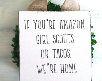 If You're Amazon, Girl Scouts, or Tacos, We're Home Sign - Front Door Sign - Welcome Sign