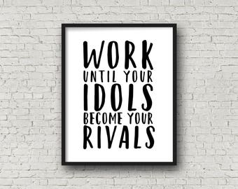 Work Until Your Idols Become Your Rivals, Motivational Quotes, Inspirational Wall Art, Wall Art Prints, Printable Art, Motivational Poster