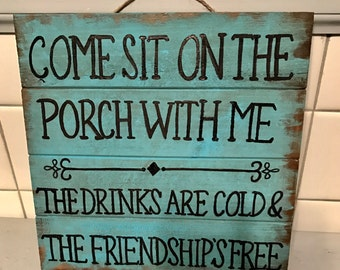 Come Sit On The Porch With Me The Drinks Are Cold The Friendship's Free - Rustic Welcome Sign - Patio Porch Decor