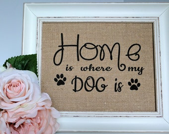 Home Is Where My Dog Is - Dog Lover Gift- Dog Sign - Home Is Where The Dog Is - Dog Decor - Dog Burlap Print - Dog Home Sign - Dog Quotes