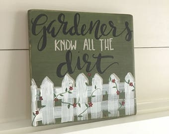 Handpainted wooden sign, Gardeners know all the dirt, flowers, floral, Pickett fence, one of a kind,home decor, garden sign