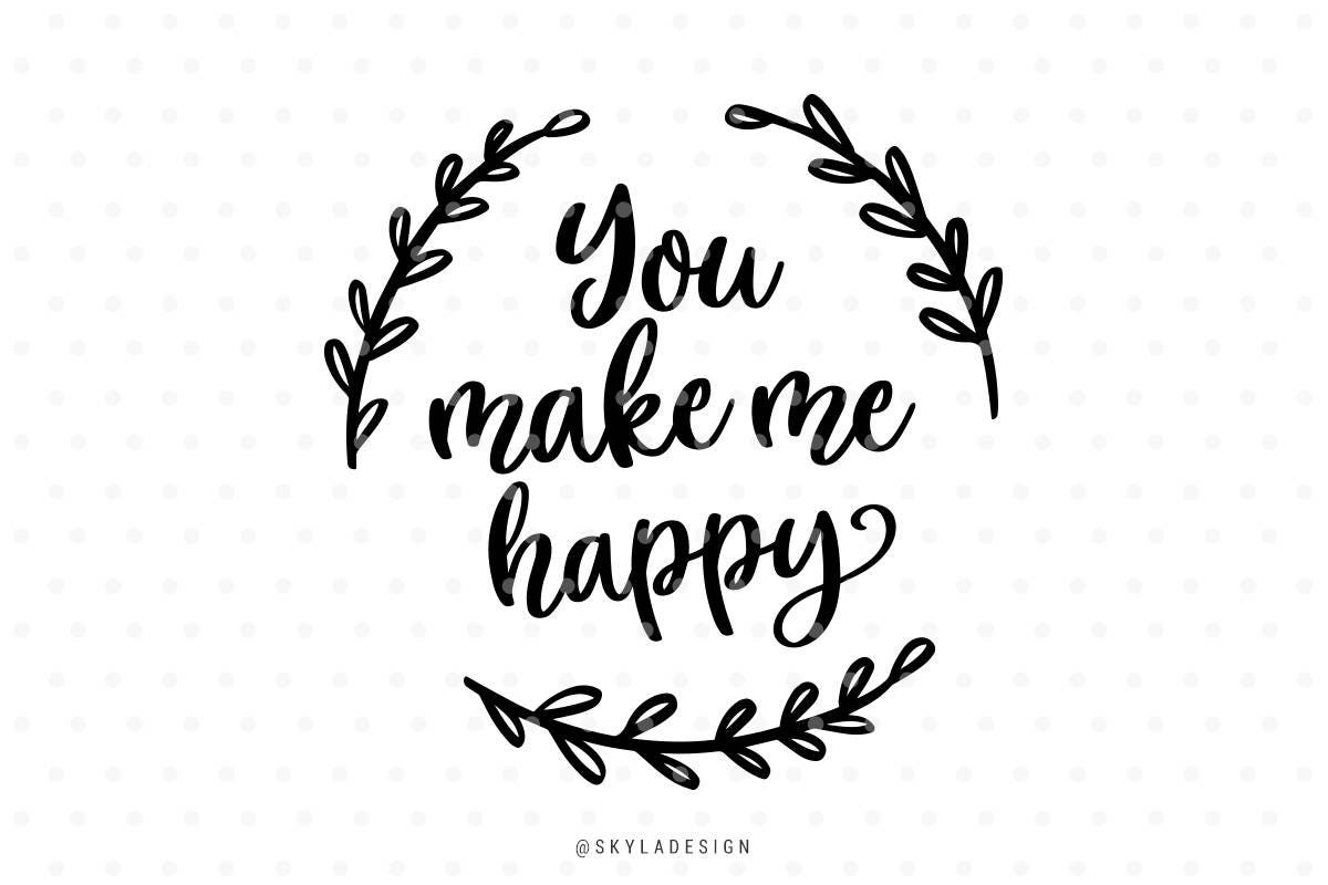You Make Me Happy, Svg Files, Svg Cut Files, Quote Svg
