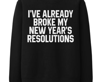 I've Already Broke My New Year's Resolutions Sweatshirt Funny Slogan Sweater Mens Womens Top STP344