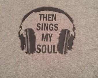 Then Sings My Soul headphones t-shirt