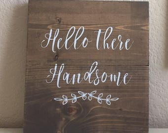 Rustic Wooden Sign  - Hello There Handsome